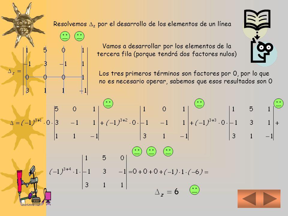 Resolvemos y por el desarrollo de los elementos de un línea Vamos a desarrollar por los elementos de la tercera fila (porque tendrá dos factores nulos