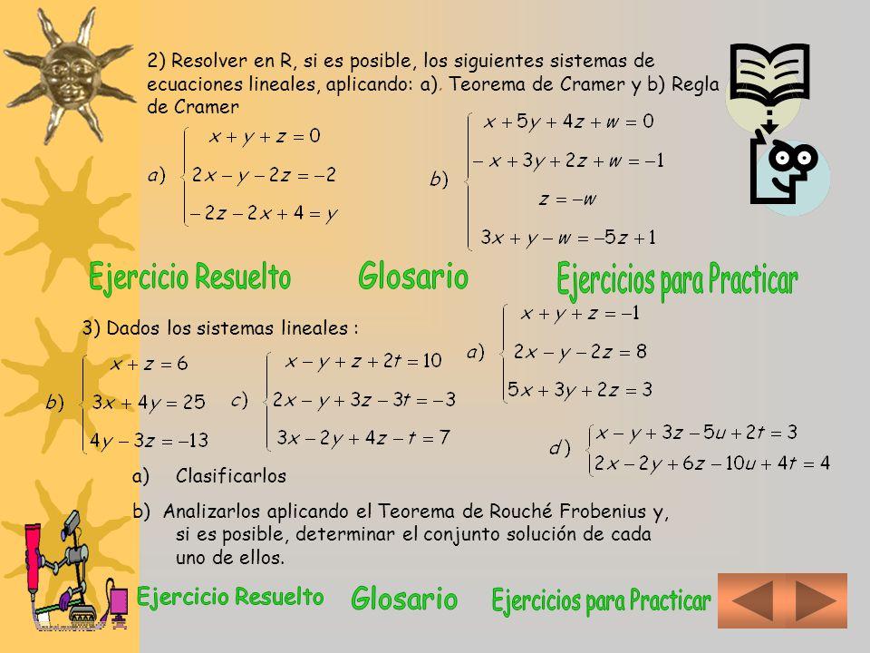 La matriz A es de clase (m x n)La matriz A´ es de clase m x (n+1) Encontradas las matrices de coeficientes (A) y ampliada (A´), debemos hallar el rango de cada una de ellas (por cualquier método apropiado, ver TP7) El sistema tiene solución si además El sistema es Compatible determinado admite solución única El sistema es Compatible indeterminado admite infinitas soluciones El sistema es Incompatible NO tiene solución 3a3b3c3d4a4b567a7b