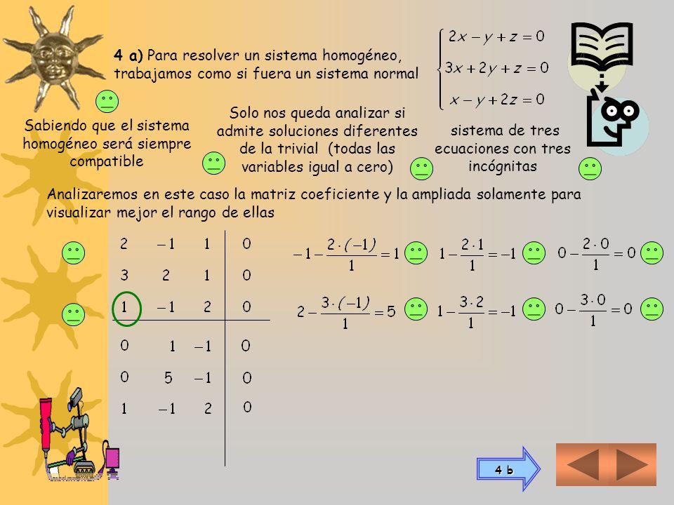 3 d) Para resolver sistema de tres ecuaciones con cuatro incógnitas Para aplicar las operaciones elementales, conformamos primero la matriz de coefici
