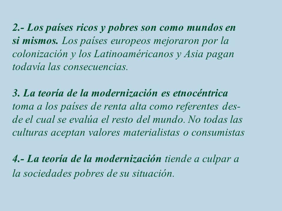 2.- Los países ricos y pobres son como mundos en si mismos. Los países europeos mejoraron por la colonización y los Latinoaméricanos y Asia pagan toda