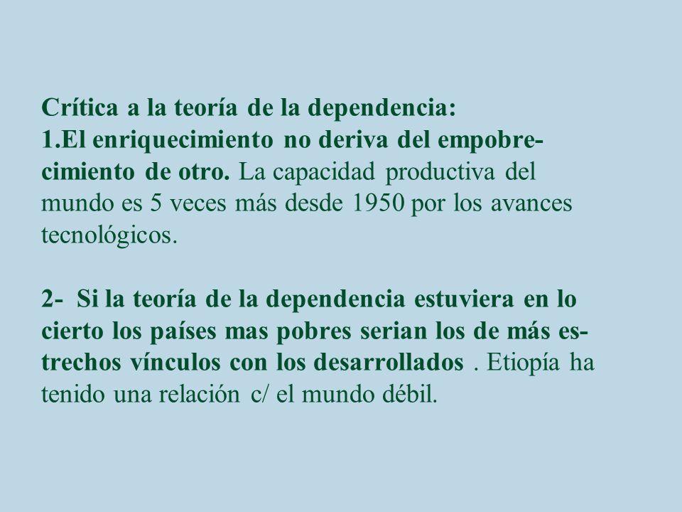Evaluación Critica. Según la t. de la dependencia las zonas pobres no podrán de- sarrollarse económicamente mientras mantengan las reglas de juego los