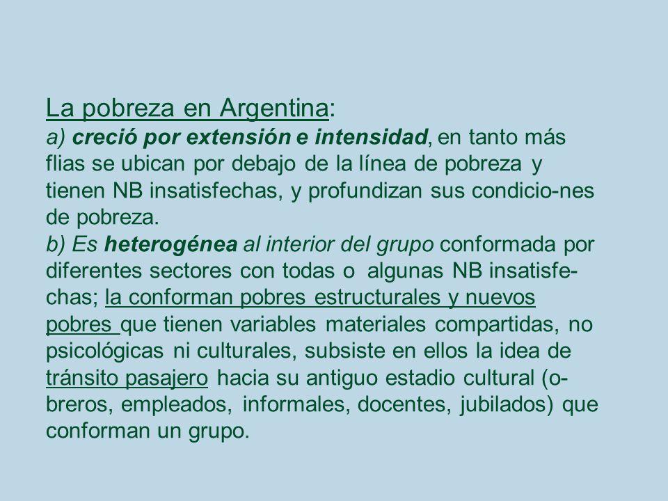 La pobreza en Argentina: a) creció por extensión e intensidad, en tanto más flias se ubican por debajo de la línea de pobreza y tienen NB insatisfecha