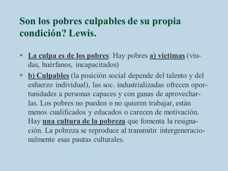 Son los pobres culpables de su propia condición? Lewis. §La culpa es de los pobres: Hay pobres a) víctimas (viu- das, huérfanos, incapacitados) §b) Cu