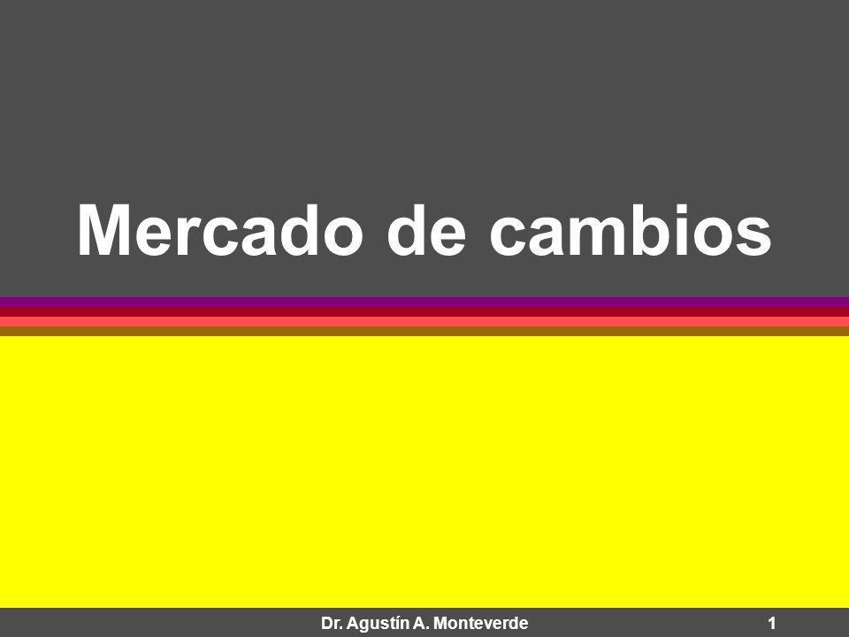 Dr. Agustín A. Monteverde1 Mercado de cambios