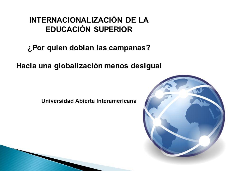 INTERNACIONALIZACIÓN DE LA EDUCACIÓN SUPERIOR ¿Por quien doblan las campanas.