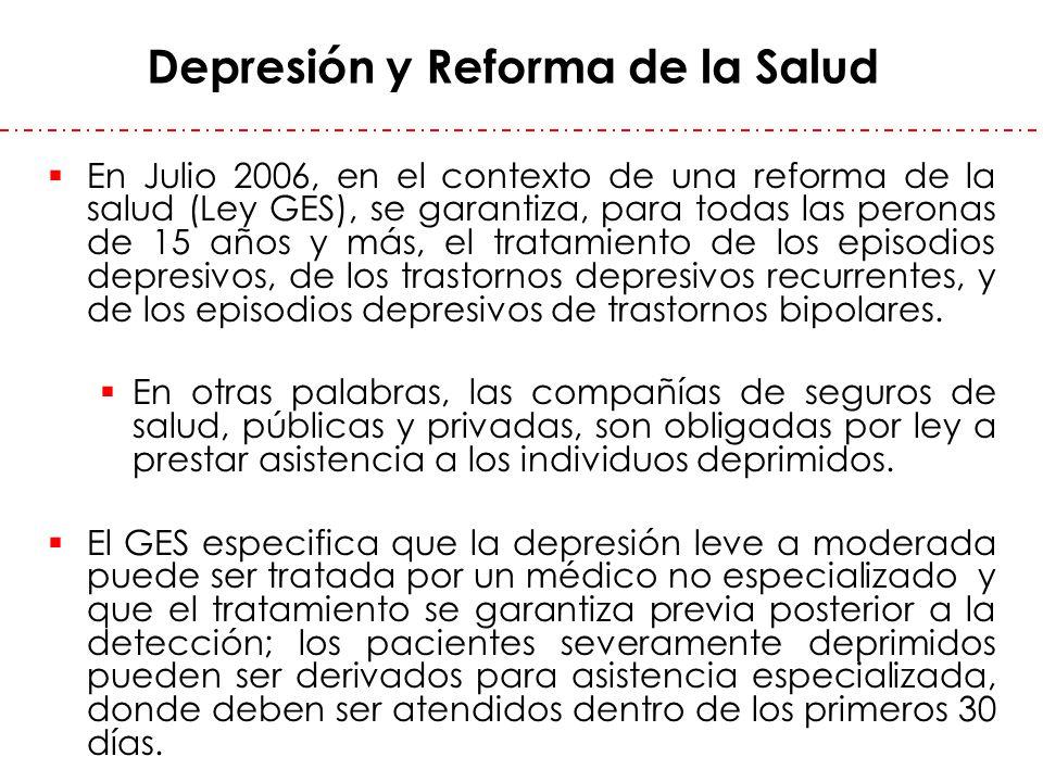 Depresión y Reforma de la Salud En Julio 2006, en el contexto de una reforma de la salud (Ley GES), se garantiza, para todas las peronas de 15 años y