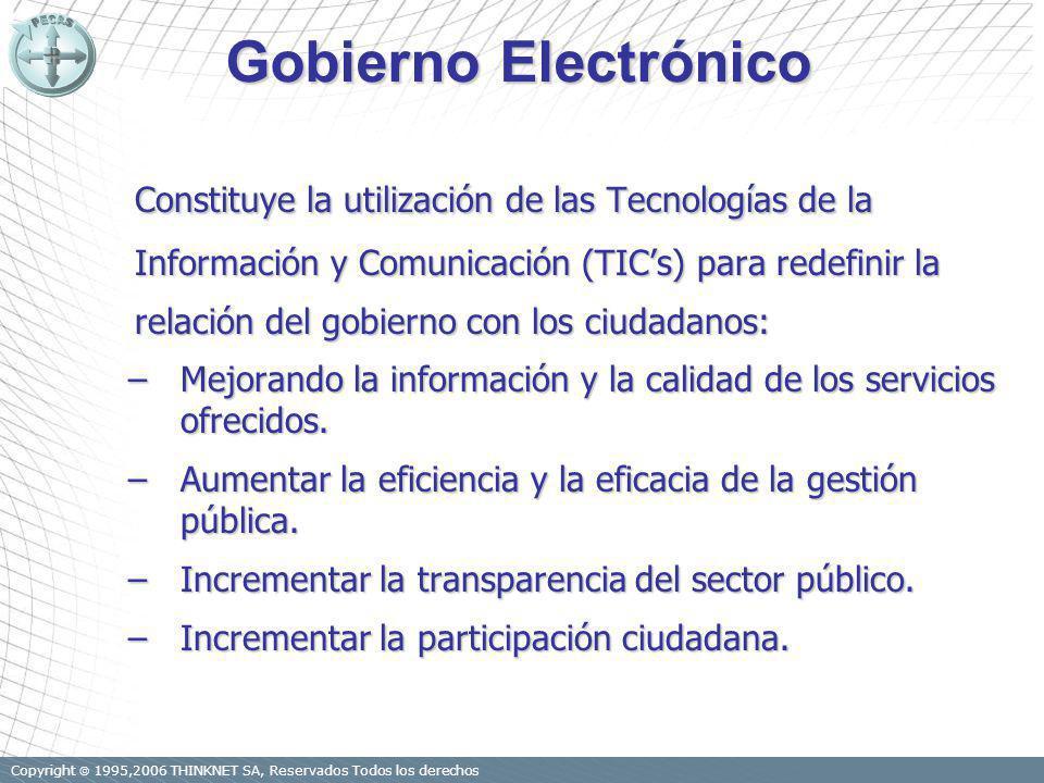 Copyright 1995,2006 THINKNET SA, Reservados Todos los derechos 2 Constituye la utilización de las Tecnologías de la Información y Comunicación (TICs) para redefinir la relación del gobierno con los ciudadanos: –Mejorando la información y la calidad de los servicios ofrecidos.