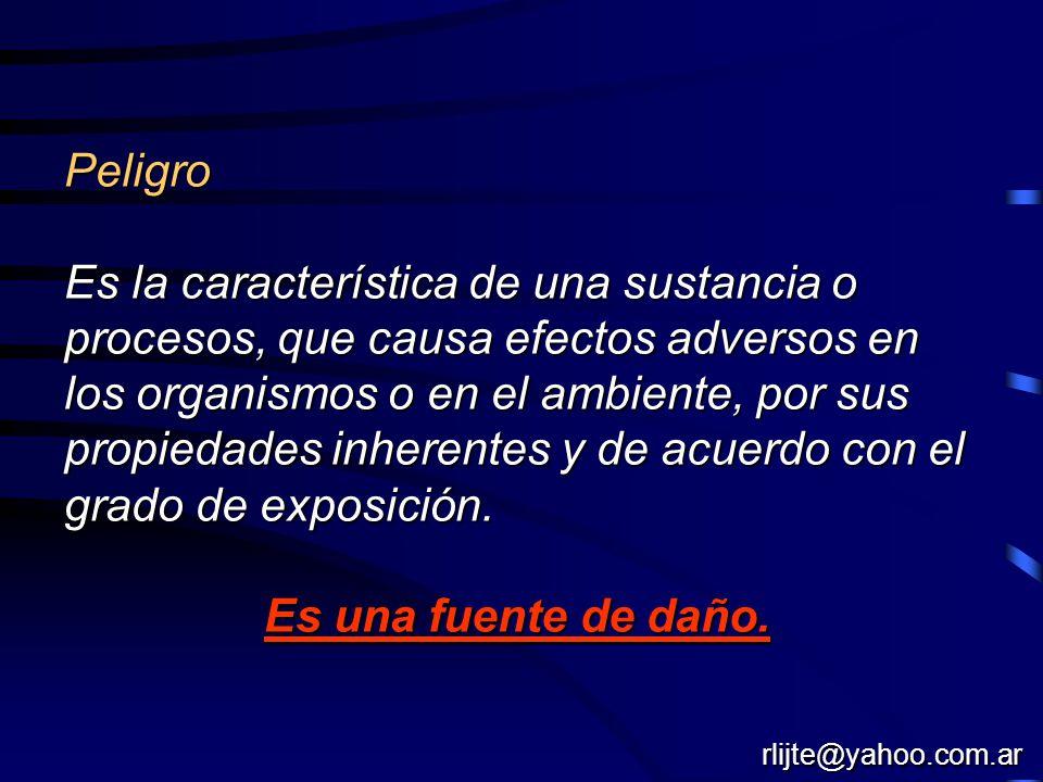 Peligro Es la característica de una sustancia o procesos, que causa efectos adversos en los organismos o en el ambiente, por sus propiedades inherente