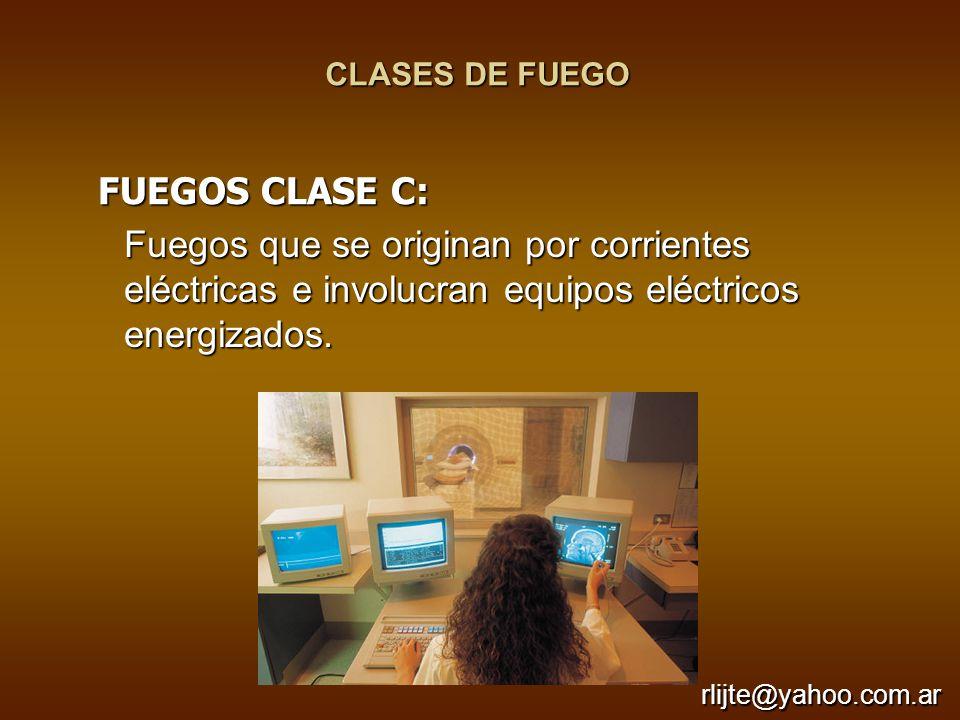 CLASES DE FUEGO Fuegos que se originan por corrientes eléctricas e involucran equipos eléctricos energizados. FUEGOS CLASE C: FUEGOS CLASE C: rlijte@y