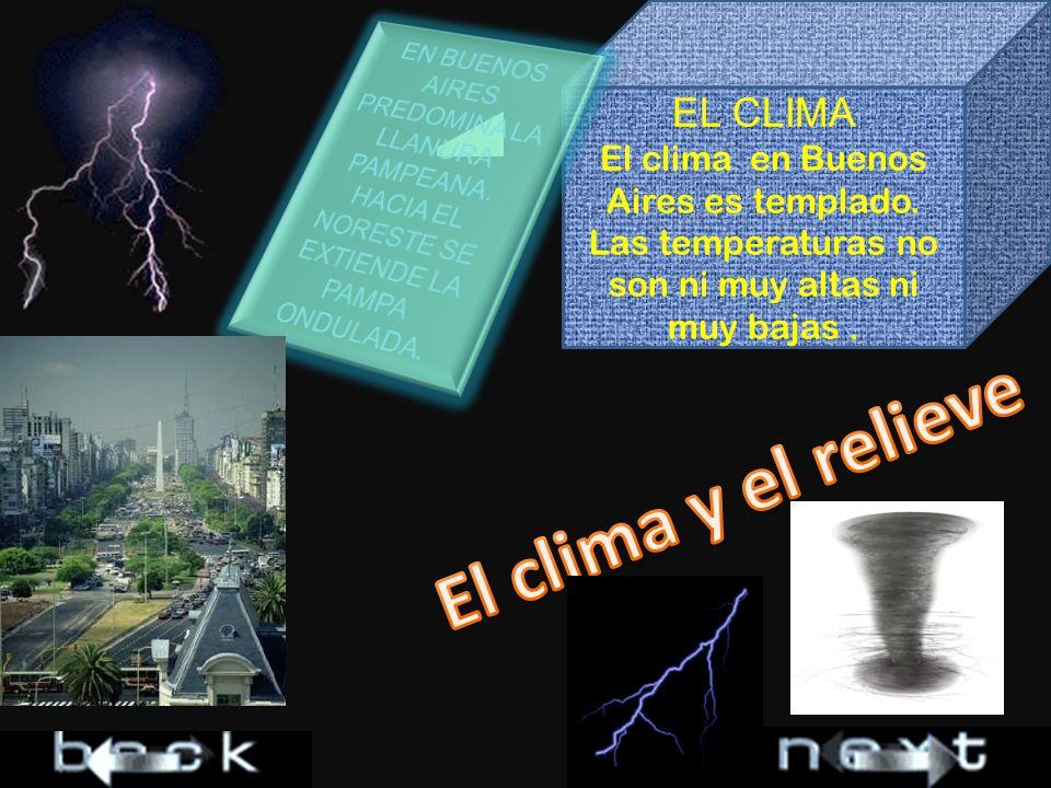 EL CLIMA El clima en Buenos Aires es templado. Las temperaturas no son ni muy altas ni muy bajas.