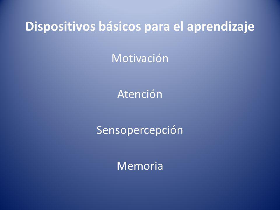 Dispositivos básicos para el aprendizaje Motivación Atención Sensopercepción Memoria
