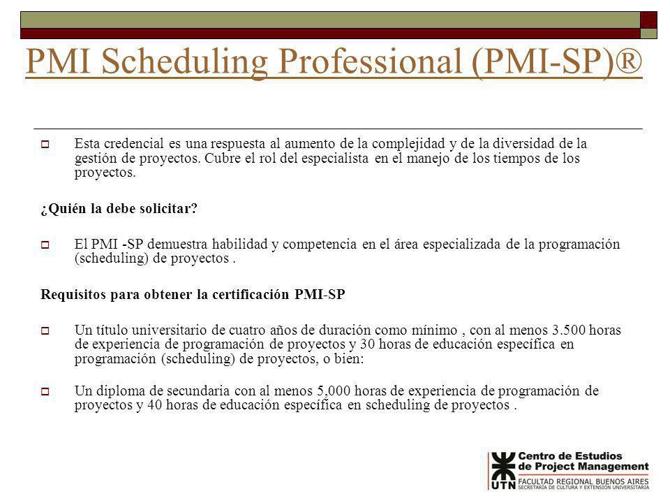 PMI Scheduling Professional (PMI-SP)® Esta credencial es una respuesta al aumento de la complejidad y de la diversidad de la gestión de proyectos. Cub