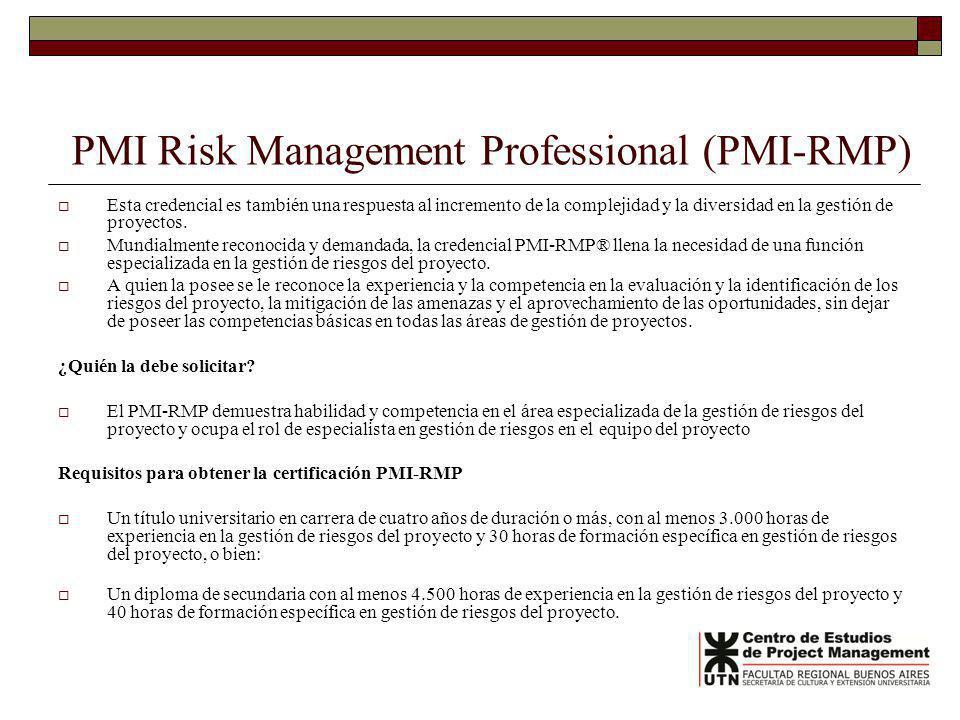 PMI Risk Management Professional (PMI-RMP) Esta credencial es también una respuesta al incremento de la complejidad y la diversidad en la gestión de proyectos.
