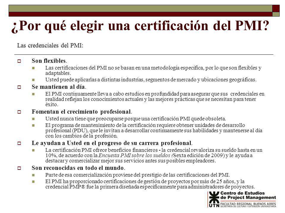 ¿ Por qué elegir una certificación del PMI? Las credenciales del PMI: Son flexibles. Las certificaciones del PMI no se basan en una metodología especí