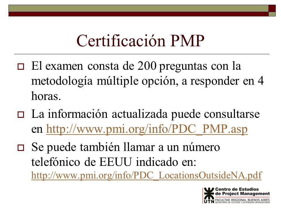 Certificación PMP El examen consta de 200 preguntas con la metodología múltiple opción, a responder en 4 horas. La información actualizada puede consu