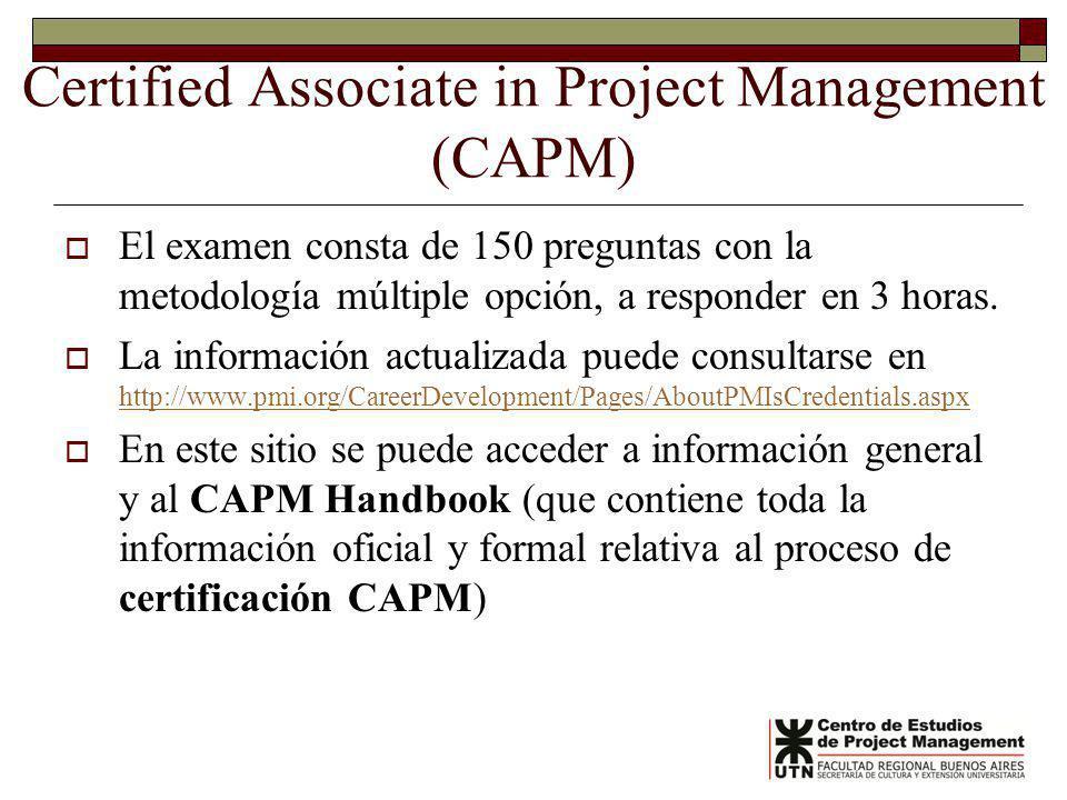 Certified Associate in Project Management (CAPM) El examen consta de 150 preguntas con la metodología múltiple opción, a responder en 3 horas. La info