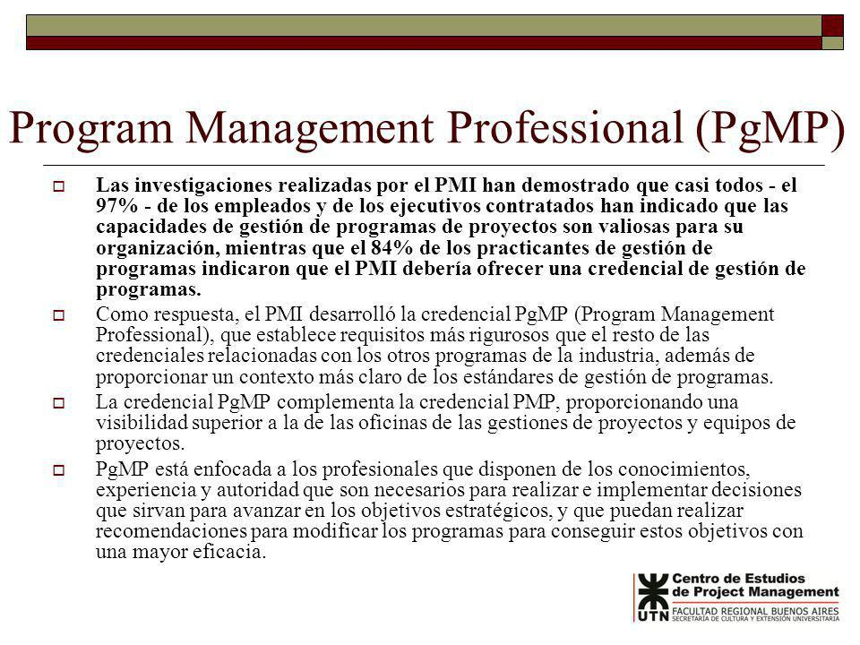 Program Management Professional (PgMP) Las investigaciones realizadas por el PMI han demostrado que casi todos - el 97% - de los empleados y de los ej