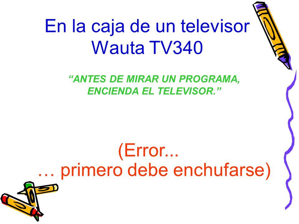 En la caja de un televisor Wauta TV340 (Error... … primero debe enchufarse) ANTES DE MIRAR UN PROGRAMA, ENCIENDA EL TELEVISOR.