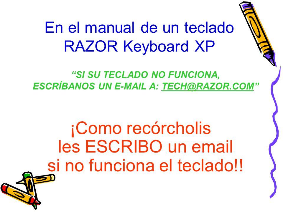 En el manual de un teclado RAZOR Keyboard XP ¡Como recórcholis les ESCRIBO un email si no funciona el teclado!! SI SU TECLADO NO FUNCIONA, ESCRÍBANOS