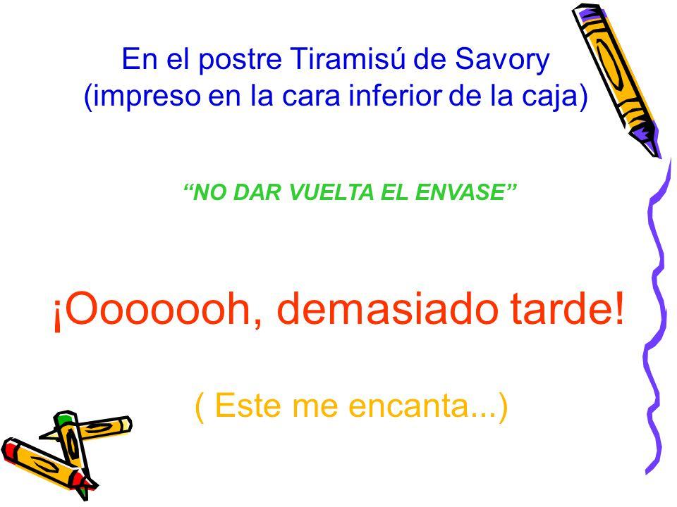 En el postre Tiramisú de Savory (impreso en la cara inferior de la caja) ¡Ooooooh, demasiado tarde! ( Este me encanta...) NO DAR VUELTA EL ENVASE