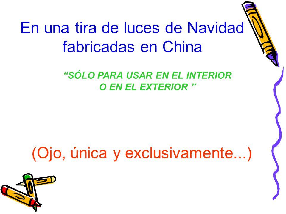 En una tira de luces de Navidad fabricadas en China (Ojo, única y exclusivamente...) SÓLO PARA USAR EN EL INTERIOR O EN EL EXTERIOR