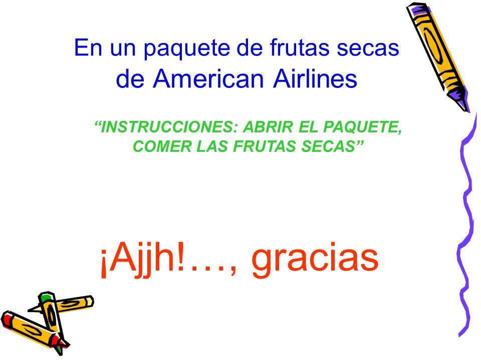 En un paquete de frutas secas de American Airlines ¡Ajjh!…, gracias INSTRUCCIONES: ABRIR EL PAQUETE, COMER LAS FRUTAS SECAS