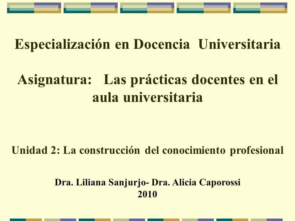 Especialización en Docencia Universitaria Asignatura: Las prácticas docentes en el aula universitaria Unidad 2: La construcción del conocimiento profe