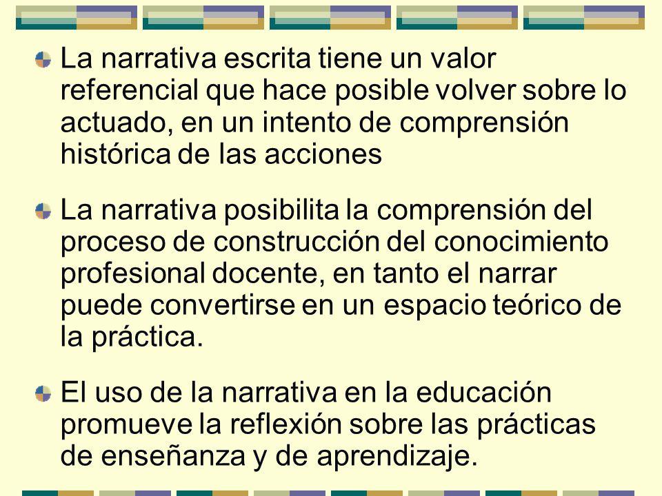 La narrativa escrita tiene un valor referencial que hace posible volver sobre lo actuado, en un intento de comprensión histórica de las acciones La na