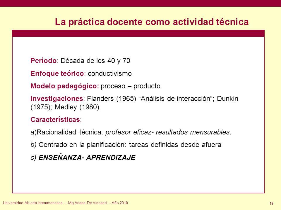 La práctica docente como actividad técnica Universidad Abierta Interamericana – Mg Ariana De Vincenzi – Año 2010 18 Período: Década de los 40 y 70 Enf