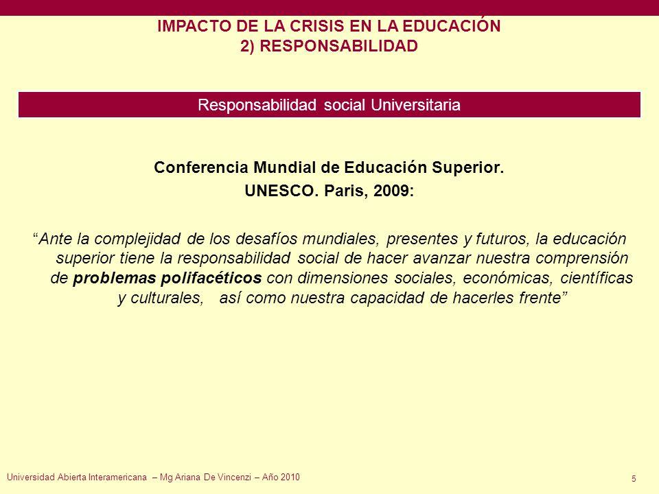 Universidad Abierta Interamericana – Mg Ariana De Vincenzi – Año 2010 5 IMPACTO DE LA CRISIS EN LA EDUCACIÓN 2) RESPONSABILIDAD Responsabilidad social