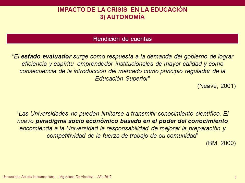 IMPACTO DE LA CRISIS EN LA EDUCACIÓN 3) AUTONOMÍA Rendición de cuentas El estado evaluador surge como respuesta a la demanda del gobierno de lograr ef