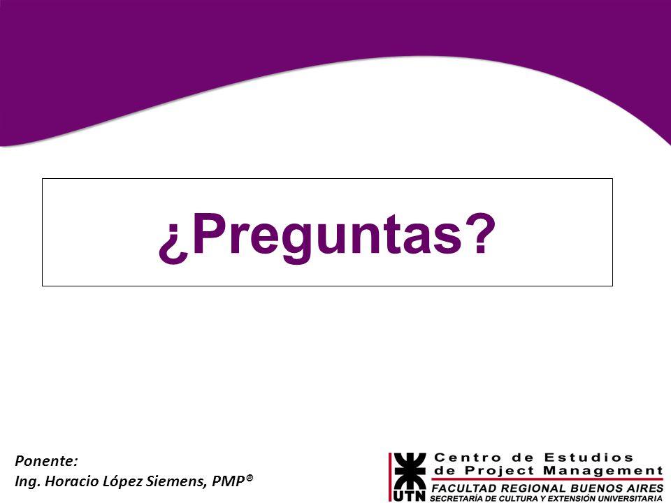 Ponente: Ing. Horacio López Siemens, PMP® ¿Preguntas?