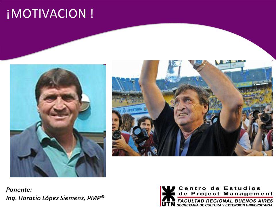Ponente: Ing. Horacio López Siemens, PMP® ¡MOTIVACION !