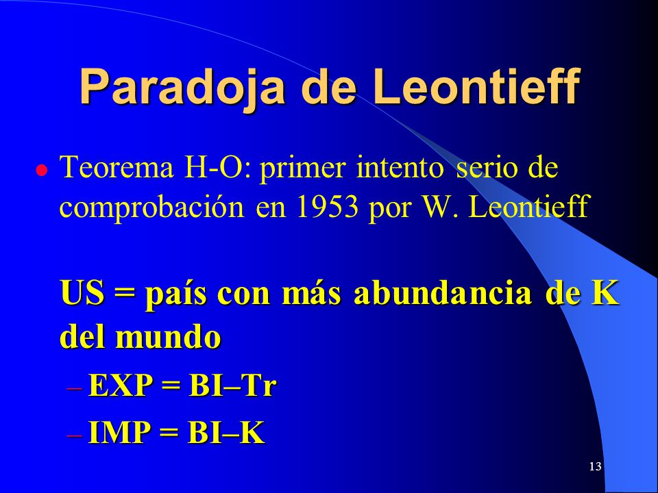 13 Paradoja de Leontieff US = país con más abundancia de K del mundo Teorema H-O: primer intento serio de comprobación en 1953 por W.