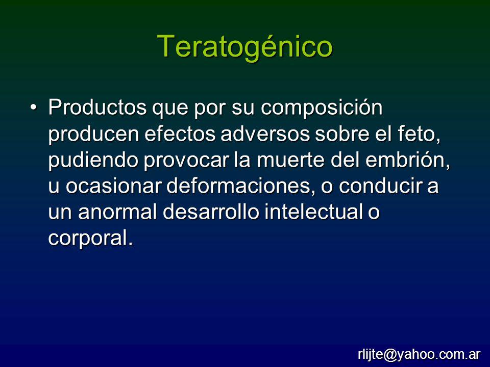 Teratogénico Productos que por su composición producen efectos adversos sobre el feto, pudiendo provocar la muerte del embrión, u ocasionar deformacio