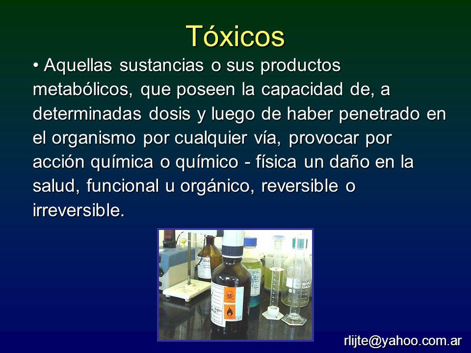 Tóxicos Aquellas sustancias o sus productos metabólicos, que poseen la capacidad de, a determinadas dosis y luego de haber penetrado en el organismo p