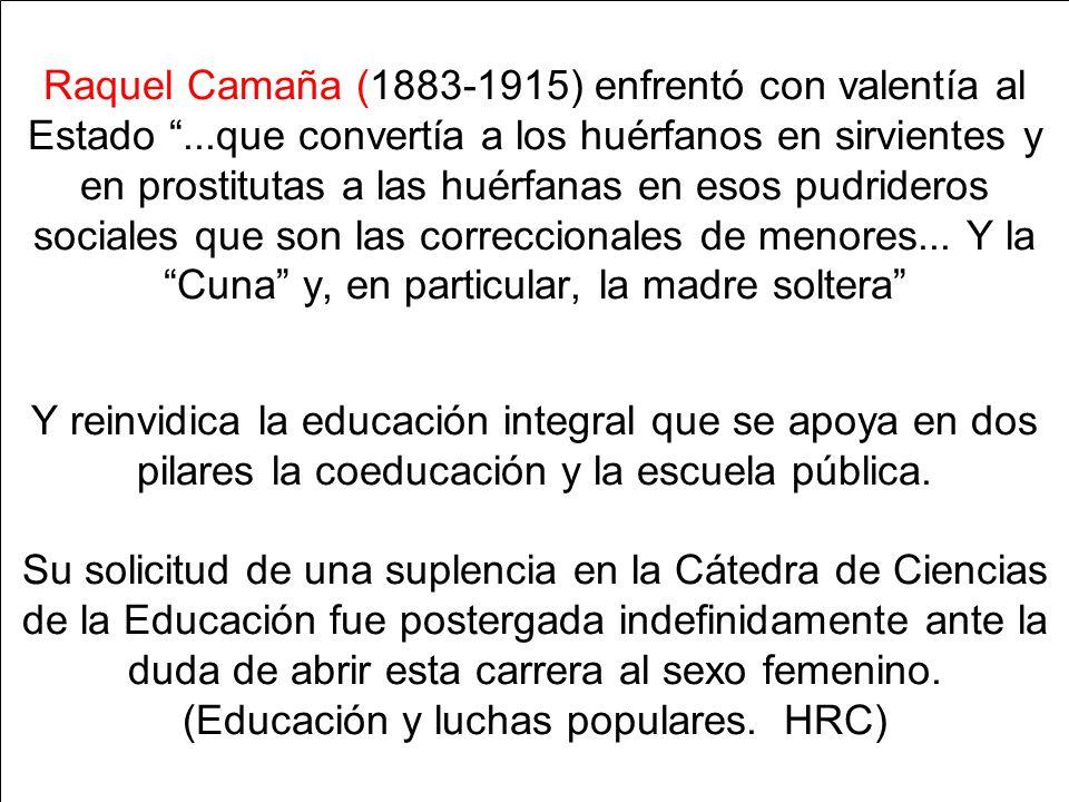 Raquel Camaña (1883-1915) enfrentó con valentía al Estado...que convertía a los huérfanos en sirvientes y en prostitutas a las huérfanas en esos pudrideros sociales que son las correccionales de menores...