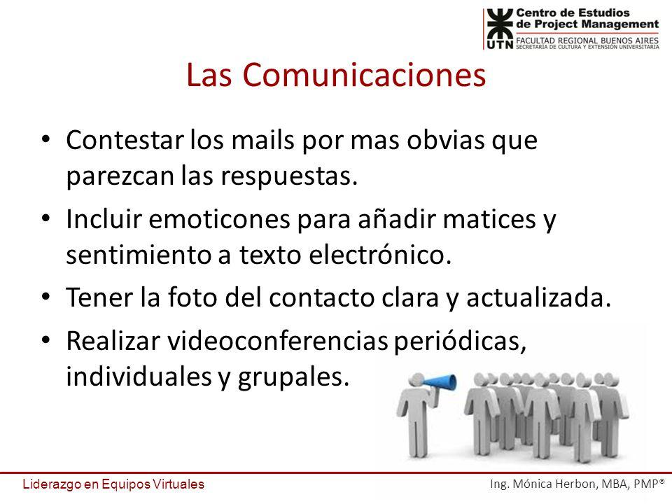 Las Comunicaciones Contestar los mails por mas obvias que parezcan las respuestas. Incluir emoticones para añadir matices y sentimiento a texto electr