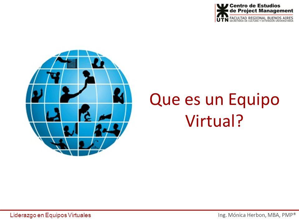 Que es un Equipo Virtual? Liderazgo en Equipos Virtuales Ing. Mónica Herbon, MBA, PMP®