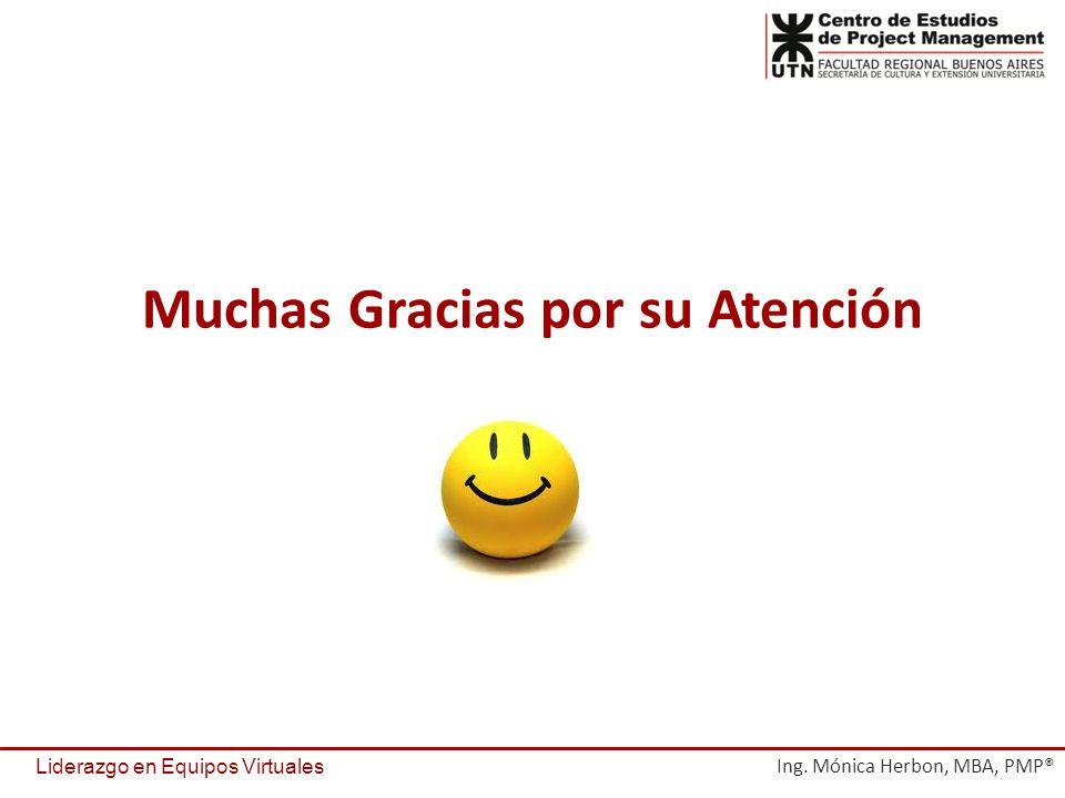 Muchas Gracias por su Atención Liderazgo en Equipos Virtuales Ing. Mónica Herbon, MBA, PMP®