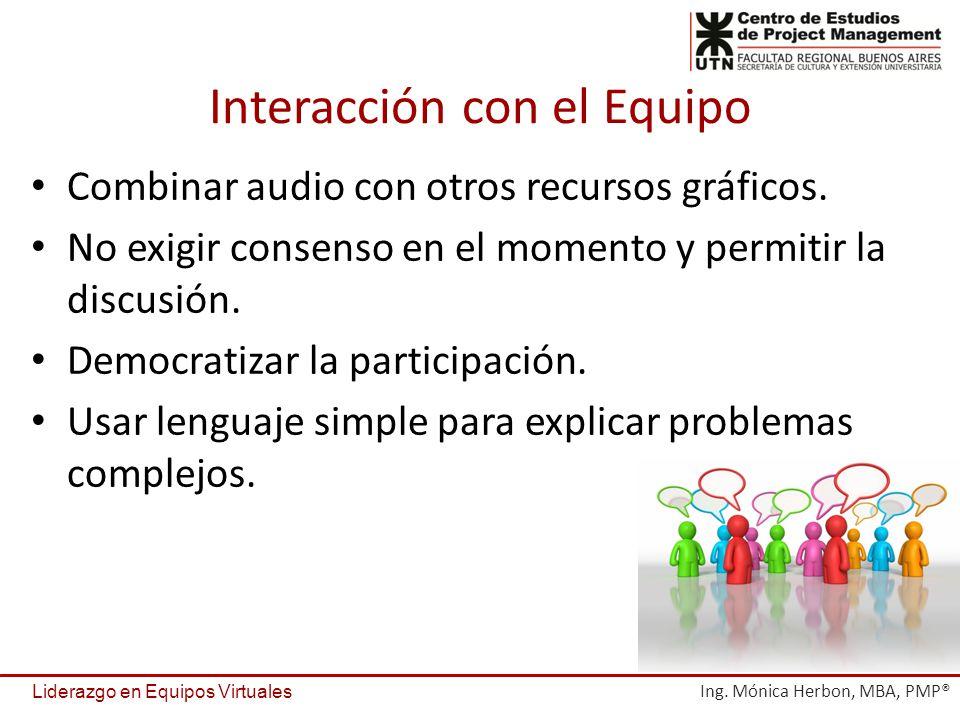 Interacción con el Equipo Combinar audio con otros recursos gráficos. No exigir consenso en el momento y permitir la discusión. Democratizar la partic