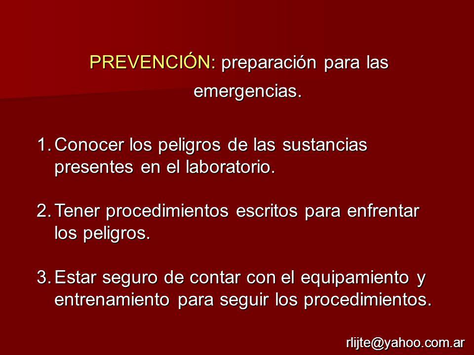 PREVENCIÓN: preparación para las emergencias. 1.Conocer los peligros de las sustancias presentes en el laboratorio. 2.Tener procedimientos escritos pa