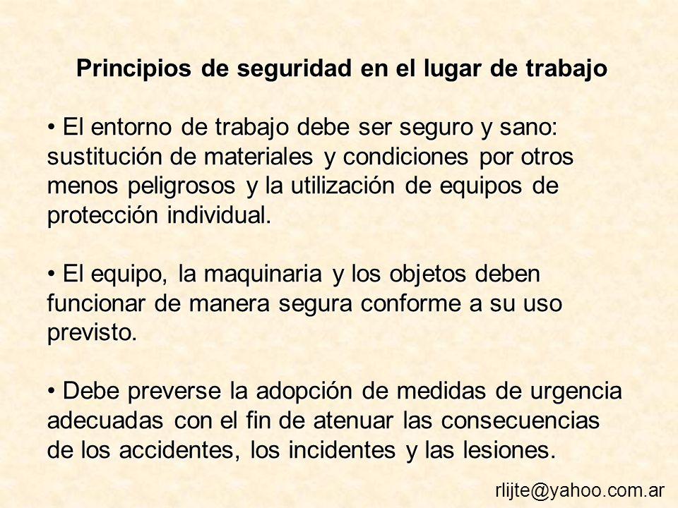 Principios de seguridad en el lugar de trabajo El entorno de trabajo debe ser seguro y sano: sustitución de materiales y condiciones por otros menos peligrosos y la utilización de equipos de protección individual.