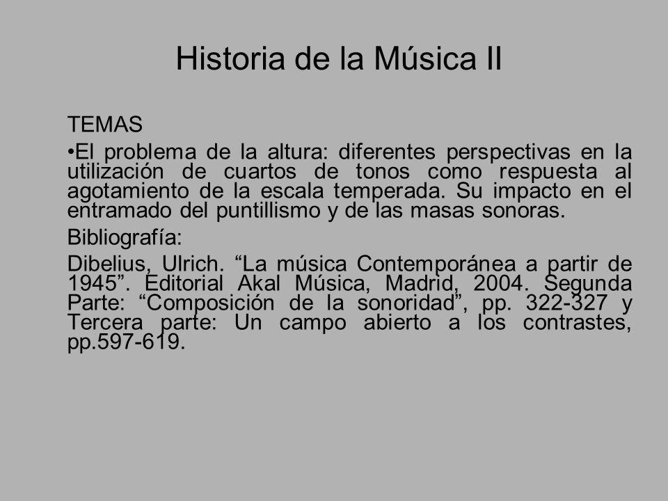 Historia de la Música II TEMAS El problema de la altura: diferentes perspectivas en la utilización de cuartos de tonos como respuesta al agotamiento d