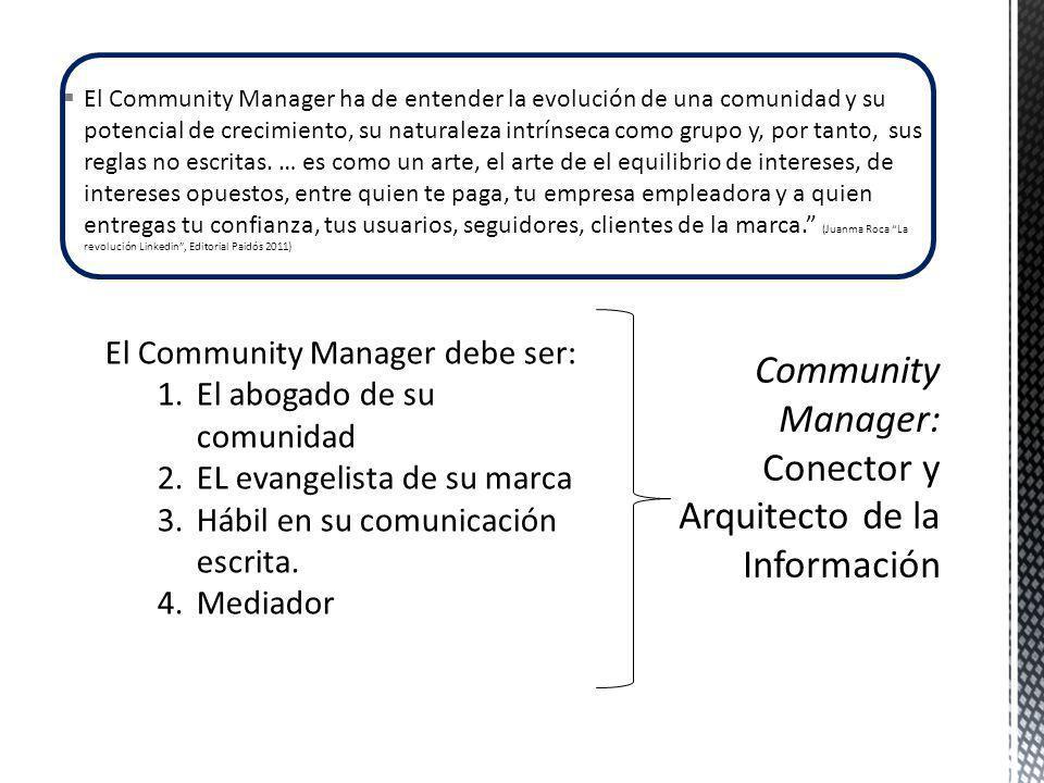 El Community Manager ha de entender la evolución de una comunidad y su potencial de crecimiento, su naturaleza intrínseca como grupo y, por tanto, sus