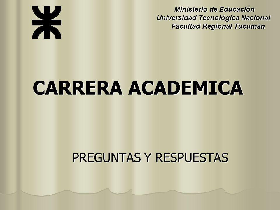 CARRERA ACADEMICA PREGUNTAS Y RESPUESTAS Ministerio de Educación Ministerio de Educación Universidad Tecnológica Nacional Facultad Regional Tucumán Fa