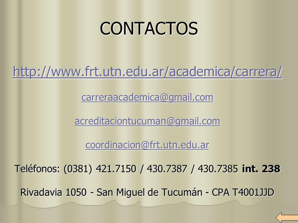 CONTACTOS http://www.frt.utn.edu.ar/academica/carrera/ carreraacademica@gmail.com acreditaciontucuman@gmail.com coordinacion@frt.utn.edu.ar Teléfonos: