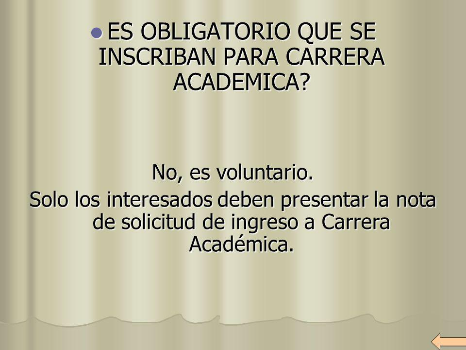 ES OBLIGATORIO QUE SE INSCRIBAN PARA CARRERA ACADEMICA? ES OBLIGATORIO QUE SE INSCRIBAN PARA CARRERA ACADEMICA? No, es voluntario. Solo los interesado