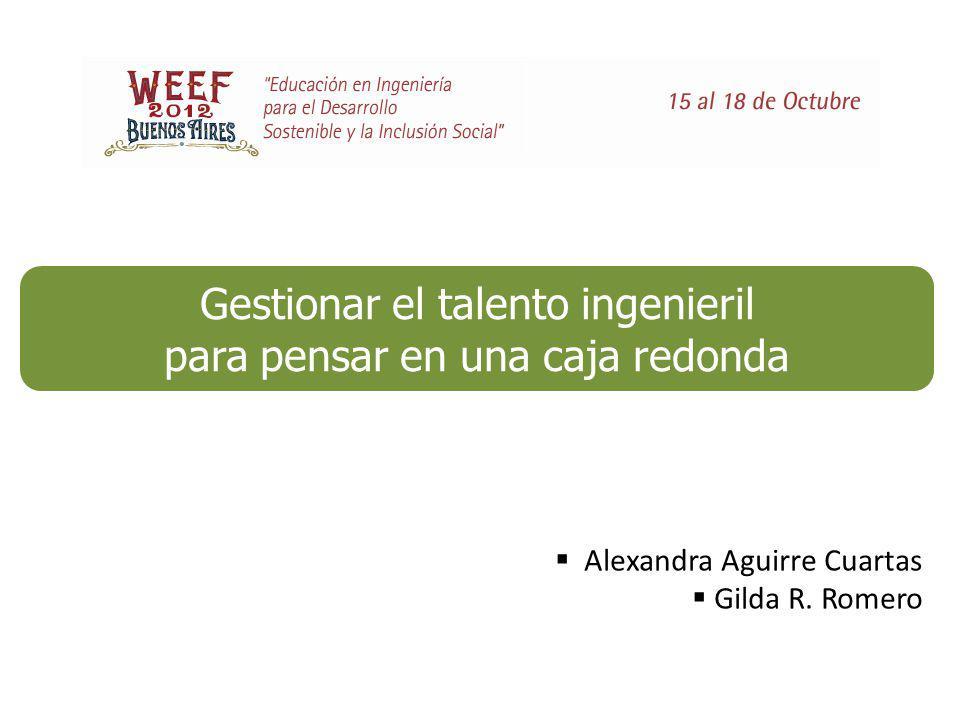 Gestionar el talento ingenieril para pensar en una caja redonda Alexandra Aguirre Cuartas Gilda R.