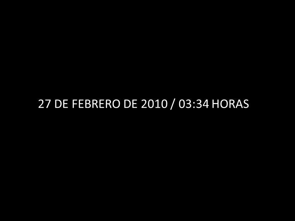 27 DE FEBRERO DE 2010 / 03:34 HORAS